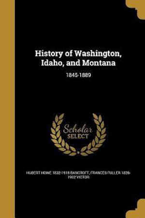 Bog, paperback History of Washington, Idaho, and Montana af Frances Fuller 1826-1902 Victor, Hubert Howe 1832-1918 Bancroft