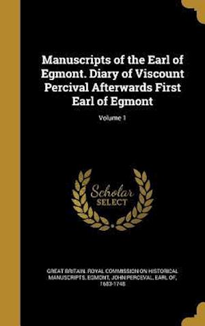 Bog, hardback Manuscripts of the Earl of Egmont. Diary of Viscount Percival Afterwards First Earl of Egmont; Volume 1