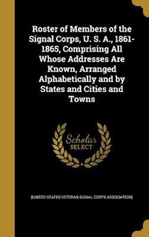 Bog, hardback Roster of Members of the Signal Corps, U. S. A., 1861-1865, Comprising All Whose Addresses Are Known, Arranged Alphabetically and by States and Cities