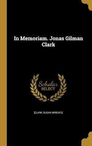 Bog, hardback In Memoriam. Jonas Gilman Clark