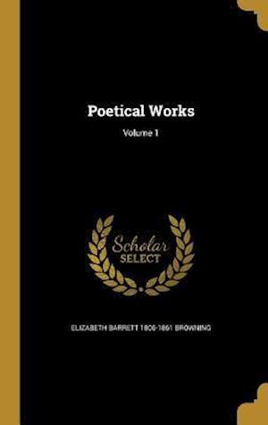 Bog, hardback Poetical Works; Volume 1 af Elizabeth Barrett 1806-1861 Browning