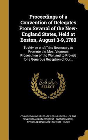 Bog, hardback Proceedings of a Convention of Delegates from Several of the New-England States, Held at Boston, August 3-9, 1780 af Franklin Benjamin 1822-1885 Hough