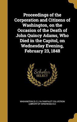 Bog, hardback Proceedings of the Corporation and Citizens of Washington, on the Occasion of the Death of John Quincy Adams, Who Died in the Capitol, on Wednesday Ev