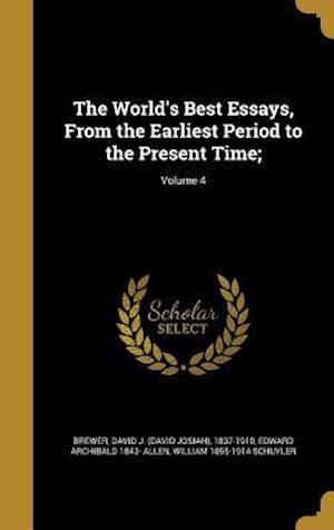 Bog, hardback The World's Best Essays, from the Earliest Period to the Present Time;; Volume 4 af Edward Archibald 1843- Allen, William 1855-1914 Schuyler