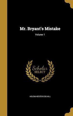 Bog, hardback Mr. Bryant's Mistake; Volume 1 af Helen Hester Colvill