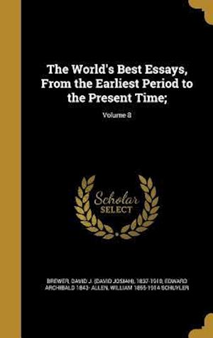 Bog, hardback The World's Best Essays, from the Earliest Period to the Present Time;; Volume 8 af William 1855-1914 Schuyler, Edward Archibald 1843- Allen