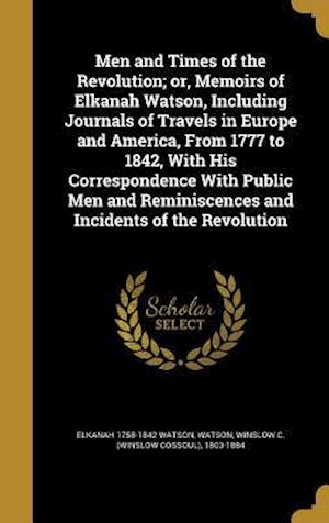 Bog, hardback Men and Times of the Revolution; Or, Memoirs of Elkanah Watson, Including Journals of Travels in Europe and America, from 1777 to 1842, with His Corre af Elkanah 1758-1842 Watson