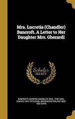 Mrs. Lucretia (Chandler) Bancroft. a Letter to Her Daughter Mrs. Gherardi af Andrew McFarland 1833-1920 Davis, Horace 1831-1916 Davis