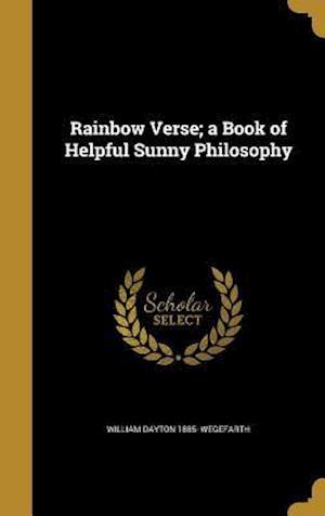 Bog, hardback Rainbow Verse; A Book of Helpful Sunny Philosophy af William Dayton 1885- Wegefarth
