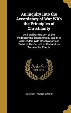 An  Inquiry Into the Accordancy of War with the Principles of Christianity af Jonathan 1796-1828 Dymond