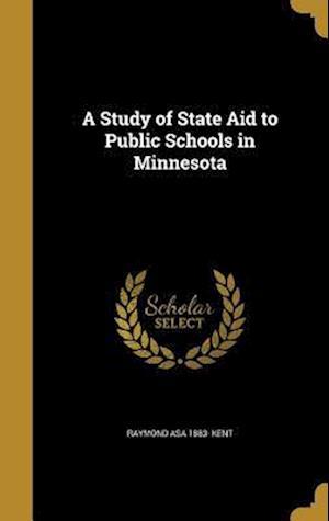 Bog, hardback A Study of State Aid to Public Schools in Minnesota af Raymond Asa 1883- Kent