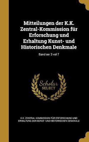 Bog, hardback Mitteilungen Der K.K. Zentral-Kommission Fur Erforschung Und Erhaltung Kunst- Und Historischen Denkmale; Band Ser 3 Vol 7