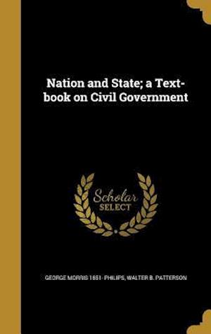 Bog, hardback Nation and State; A Text-Book on Civil Government af George Morris 1851- Philips, Walter B. Patterson