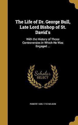 Bog, hardback The Life of Dr. George Bull, Late Lord Bishop of St. David's af Robert 1656-1715 Nelson