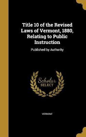 Bog, hardback Title 10 of the Revised Laws of Vermont, 1880, Relating to Public Instruction