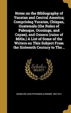 Bog, hardback Notes on the Bibliography of Yucatan and Central America; Comprising Yucatan, Chiapas, Guatemala (the Ruins of Palenque, Ocosingo, and Copan), and Osx