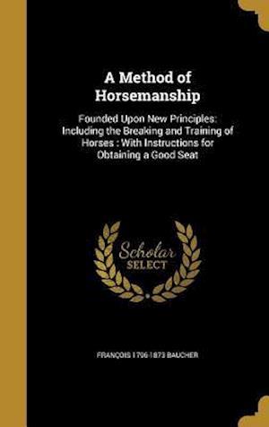 A Method of Horsemanship af Francois 1796-1873 Baucher