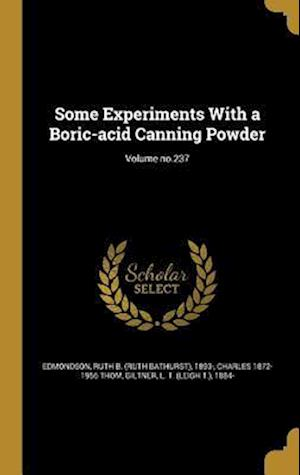 Bog, hardback Some Experiments with a Boric-Acid Canning Powder; Volume No.237 af Charles 1872-1956 Thom