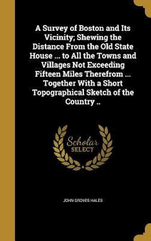 Bog, hardback A   Survey of Boston and Its Vicinity; Shewing the Distance from the Old State House ... to All the Towns and Villages Not Exceeding Fifteen Miles The af John Groves Hales