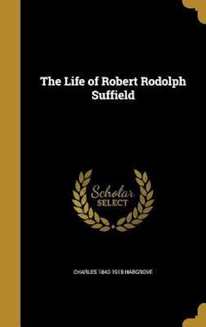 Bog, hardback The Life of Robert Rodolph Suffield af Charles 1840-1918 Hargrove
