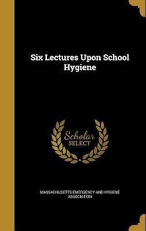 Bog, hardback Six Lectures Upon School Hygiene af Charles Follen 1842-1907 Folsom, Frank Winthrop 1843-1909 Draper