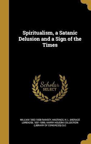 Spiritualism, a Satanic Delusion and a Sign of the Times af William 1803-1858 Ramsey