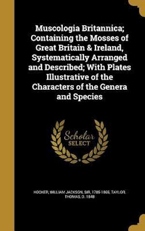 Bog, hardback Muscologia Britannica; Containing the Mosses of Great Britain & Ireland, Systematically Arranged and Described; With Plates Illustrative of the Charac