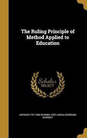 Bog, hardback The Ruling Principle of Method Applied to Education af Antonio 1797-1855 Rosmini