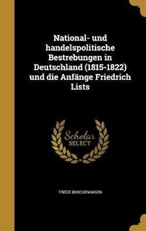 Bog, hardback National- Und Handelspolitische Bestrebungen in Deutschland (1815-1822) Und Die Anfange Friedrich Lists af Fritze Borckenhagen