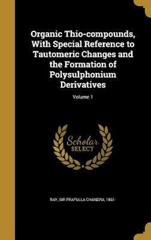Bog, hardback Organic Thio-Compounds, with Special Reference to Tautomeric Changes and the Formation of Polysulphonium Derivatives; Volume 1