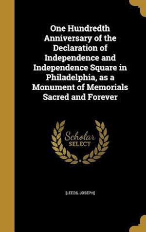 Bog, hardback One Hundredth Anniversary of the Declaration of Independence and Independence Square in Philadelphia, as a Monument of Memorials Sacred and Forever