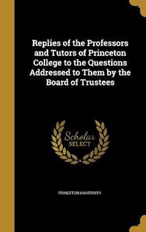 Bog, hardback Replies of the Professors and Tutors of Princeton College to the Questions Addressed to Them by the Board of Trustees