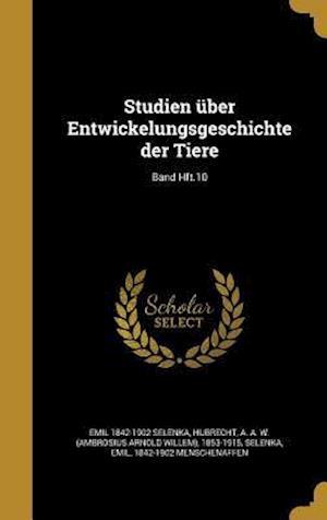 Bog, hardback Studien Uber Entwickelungsgeschichte Der Tiere; Band Hft.10 af Emil 1842-1902 Selenka