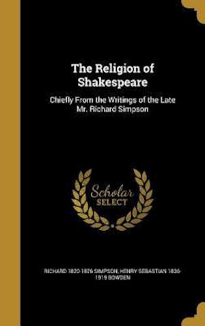 The Religion of Shakespeare af Henry Sebastian 1836-1919 Bowden, Richard 1820-1876 Simpson