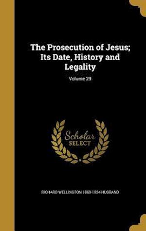 The Prosecution of Jesus; Its Date, History and Legality; Volume 29 af Richard Wellington 1869-1924 Husband