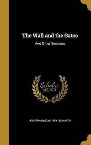 The Wall and the Gates af Jonathan Ritchie 1852-1936 Smith