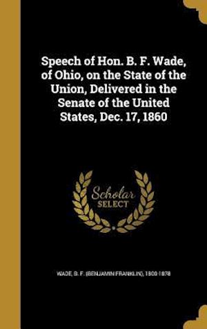 Bog, hardback Speech of Hon. B. F. Wade, of Ohio, on the State of the Union, Delivered in the Senate of the United States, Dec. 17, 1860
