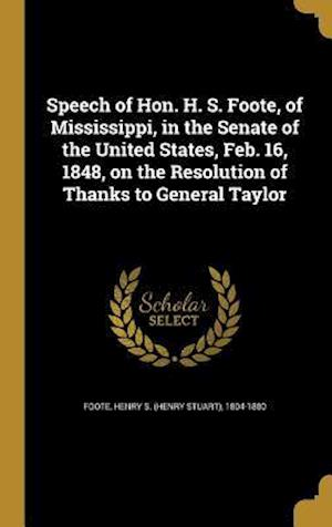 Bog, hardback Speech of Hon. H. S. Foote, of Mississippi, in the Senate of the United States, Feb. 16, 1848, on the Resolution of Thanks to General Taylor