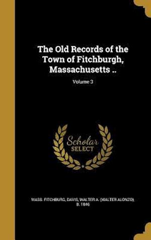 Bog, hardback The Old Records of the Town of Fitchburgh, Massachusetts ..; Volume 3 af Mass Fitchburg