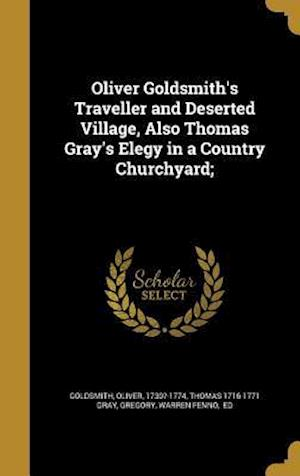 Bog, hardback Oliver Goldsmith's Traveller and Deserted Village, Also Thomas Gray's Elegy in a Country Churchyard; af Thomas 1716-1771 Gray
