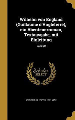 Bog, hardback Wilhelm Von England (Guillaume D'Angleterre), Ein Abenteuerroman, Textausgabe, Mit Einleitung; Band 20