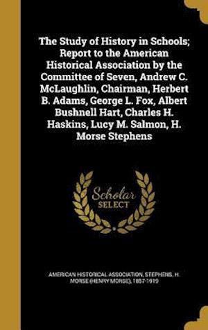 Bog, hardback The Study of History in Schools; Report to the American Historical Association by the Committee of Seven, Andrew C. McLaughlin, Chairman, Herbert B. A af Andrew Cunningham 1861-1947 McLaughlin, Herbert Baxter 1850-1901 Adams