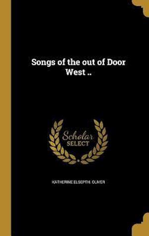 Bog, hardback Songs of the Out of Door West .. af Katherine Elsepth Oliver