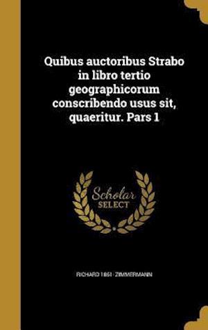 Bog, hardback Quibus Auctoribus Strabo in Libro Tertio Geographicorum Conscribendo Usus Sit, Quaeritur. Pars 1 af Richard 1861- Zimmermann