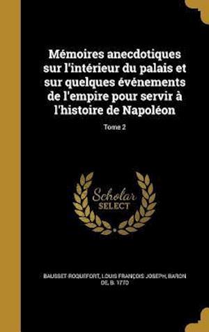 Bog, hardback Memoires Anecdotiques Sur L'Interieur Du Palais Et Sur Quelques Evenements de L'Empire Pour Servir A L'Histoire de Napoleon; Tome 2