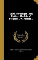 'Truth Is Stranger Than Fiction.' the Life of Sergeant I. W. Ambler .. af William P. Freeman