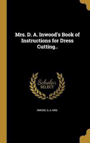 Bog, hardback Mrs. D. A. Inwood's Book of Instructions for Dress Cutting..
