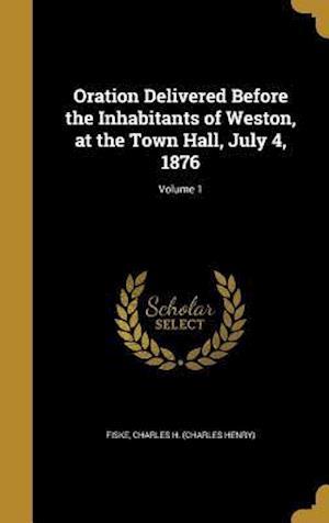 Bog, hardback Oration Delivered Before the Inhabitants of Weston, at the Town Hall, July 4, 1876; Volume 1