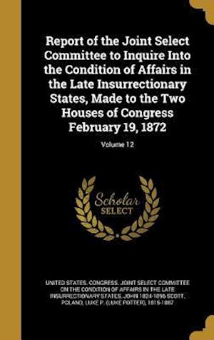 Bog, hardback Report of the Joint Select Committee to Inquire Into the Condition of Affairs in the Late Insurrectionary States, Made to the Two Houses of Congress F af John 1824-1896 Scott