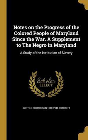 Notes on the Progress of the Colored People of Maryland Since the War. a Supplement to the Negro in Maryland af Jeffrey Richardson 1860-1949 Brackett